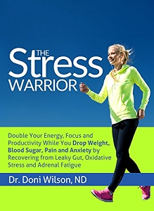 Stress Warrior: Double Your Energy, Focus and Productivity While You Drop Weight, Blood Sugar, Pain and Anxiety by Recovering from Leaky Gut, Oxidative Stress, and Adrenal Fatigue